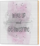 Wake Up And Be Awesome - Watercolor Pink Wood Print