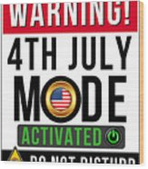 Warning 4th July Mode Activated Do Not Disturb Wood Print