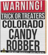 Warning Colorado Candy Robber Wood Print