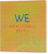 We Are All Equally Yoked Wood Print