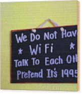 We Do Not Have Wifi Wood Print