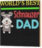 Worlds Best Schnauzer Dad Wood Print