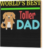 Worlds Best Toller Dad Wood Print