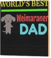 Worlds Best Weimaraner Dad Wood Print