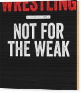 Wrestling Not For The Weak Red White Gift Light Wood Print