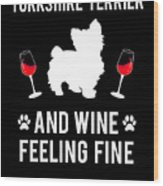 Yorkshire Terrier And Wine Feeling Fine Dog Yorkie Wood Print