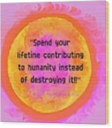 Your Contribution To Humanity  Wood Print