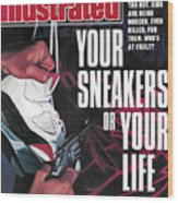 Your Sneakers Or Your Life Sneakers And Team Jackets Are Sports Illustrated Cover Wood Print