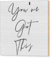 You've Got This Wood Print