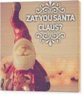 Zat Your Santa Claus Wood Print
