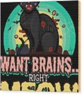 Zombie Cat Halloween Shirt Want Brains Right Meow Pun Wood Print