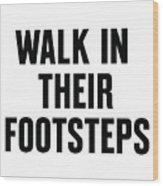 Walk In Their Footsteps Wood Print