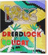 10 C C Dreadlock Holiday 1978  Wood Print