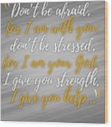 Isaiah 41 Don't Be Afraid Wood Print