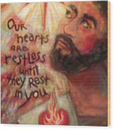Our Hearts Are Restless Wood Print