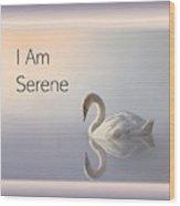 Swan I Am Serene Wood Print