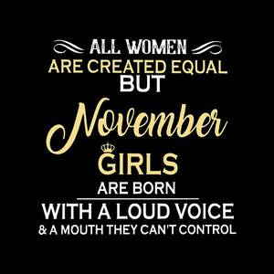 812eaded All Women Are Created Equal But November Girls Are Born With A Loud Voice A  Mouth