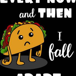 f762e40c Tacos Fall Apart Every Now And Then Taco Tuesday Funny by Sassy Lassy