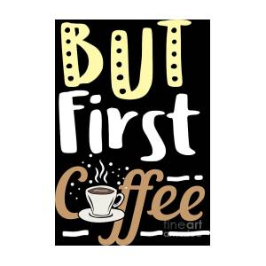 Coffee Lover But First Birthday Gift Idea By Haselshirt