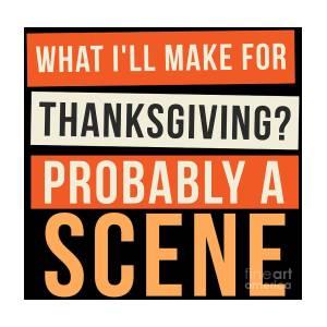 ce4be79ceb Funny Thanksgiving T Shirt Make A Scene At Family Dinner Joke by  Festivalshirt
