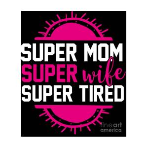 00e0ff6264f5d Pregnant Shirt Super Mom Super Wife Super Tired Gift Tee Digital Art ...